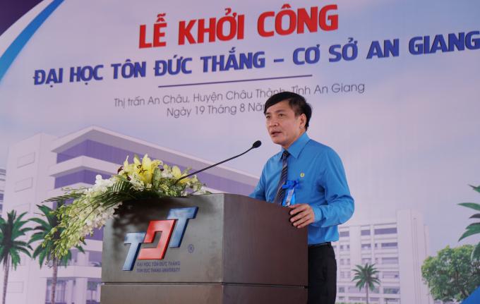 Ủy viên TW Đảng, Chủ tịch Tổng liên đoàn lao động Việt Nam Bùi Văn Cường đến tham sự Lễ khởi công xây dựng Trường Đại học Tôn Đức Thắng - cơ sở An Giang.