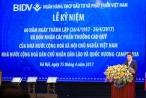 Thống đốc Ngân hàng nhà nước: BIDV đã khẳng định vị thế NHTM hàng đầu