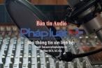 Bản tin Audio Thời sự Pháp luật Plus ngày 12/11: Phó Thủ tướng yêu cầu ưu tiên giảm phí BOT