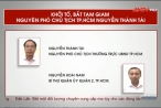Bản tin 113 Online: Khởi tố, bắt tạm giam nguyên phó chủ tịch TP.HCM Nguyễn Thành Tài