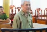 12 năm tù cho cụ ông gần 70 tuổi mà vẫn còn nông nổi