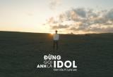 """Liên tục """"tặng quà"""" cho người hâm mộ, Đen Vâu tung MV """"Đừng gọi anh là idol"""""""