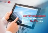 Viet Capital Bank tăng lãi suất Tiết kiệm Online lên đến 0,3%/năm