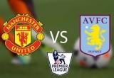 TRỰC TIẾP MU 1-0 Aston Villa: 'Quỷ đỏ' dạo chơi (KT)