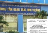 Sở TNMT Bắc Giang thanh tra toàn diện Trung tâm quan trắc vì có dấu hiệu sai phạm