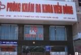 Hà Nội: Phòng khám Viễn Đông 'vẽ bệnh' để trục lợi?