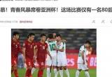 Báo Trung Quốc bất ngờ dành lời có cánh cho đội tuyển Việt Nam