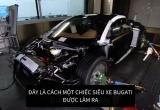 Tận mắt xem quá trình sản xuất siêu xe Bugatti Veyron