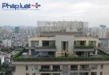 Dự án Sky City 88 Láng Hạ: Xây dựng trái phép 6 căn penthouse