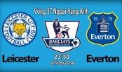 Toàn cảnh Leicester City - Everton: Tưng bừng mở tiệc