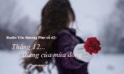 Radio Yêu thương Plus số 62: Tháng 12, tháng của mùa đông…