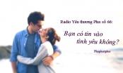Radio Yêu thương Plus số 66: Bạn có tin vào tình yêu không?