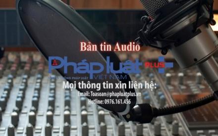 Bản tin Audio Thời sự Pháp luật Plus ngày 27/2: Đã có kết quả kiểm tra vệt nước màu đỏ trên biển Đà Nẵng