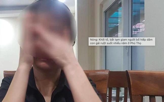 Nóng: Khởi tố, bắt tạm giam người cha nhiều lần hiếp dâm chính con gái ruột của mình ở Phú Thọ