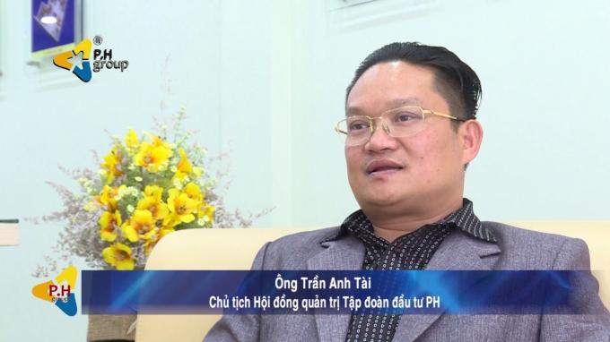 Ông Trần Anh Tài - Chủ tịch HĐQT – Công ty Cổ phần Tập đoàn Đầu tư P.H (P.H Group)