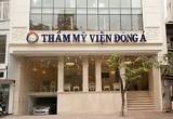 Thẩm mỹ viện Đông Á lên tiếng về khắc phục thiếu sót