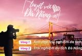 Nhiều giải thưởng hấp dẫn cuộc thi trải nghiệm du lịch 'Tuyệt vời Đà Nẵng ơi'!
