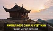 Infographics - Những ngôi chùa ở Việt Nam phải đến một lần trong đời