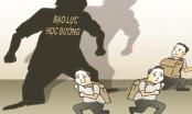 Vấn nạn bạo lực học đường: Cần xử lý nghiêm để không... nhờn luật