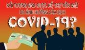Đối tượng nào được hỗ trợ tiền mặt do ảnh hưởng của dịch Covid-19?
