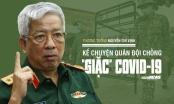 Thượng tướng Nguyễn Chí Vịnh kể chuyện quân đội chống 'giặc' COVID-19