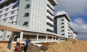 Bệnh viện ngàn tỉ Tây Nguyên ngổn ngang trước ngày bàn giao