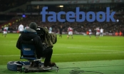 Facebook giành quyền phát sóng Ngoại hạng Anh, nhà đài truyền thống Việt Nam, Thái Lan, Lào, Campuchia dè chừng