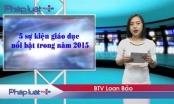 Bản tin Giáo dục đặc biệt: Những sự kiện giáo dục rình rang năm 2015