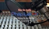 Bản tin Audio Thời sự Pháp luật Plus 23/1