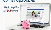 Gửi tiết kiệm Online cùng Viet Capital Bank nhận ưu đãi  lãi suất lên đến 0,3%/năm