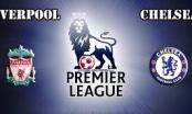 Toàn cảnh Liverpool - Chelsea: Tốc độ chóng mặt
