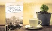 Xứ Quảng Nam - Đà Nẵng đẹp ra sao trong Chuyện xưa xứ Quảng!?