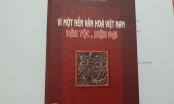 """Một số tư tưởng nổi bật trong cuốn """"Vì một nền văn hóa Việt Nam dân tộc, hiện đại"""""""