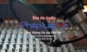 Bản tin Audio Thời sự Pháp luật Plus