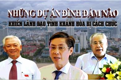 """Infographics - Những dự án """"đình đám"""" nào khiến lãnh đạo tỉnh Khánh Hòa bị cách chức"""