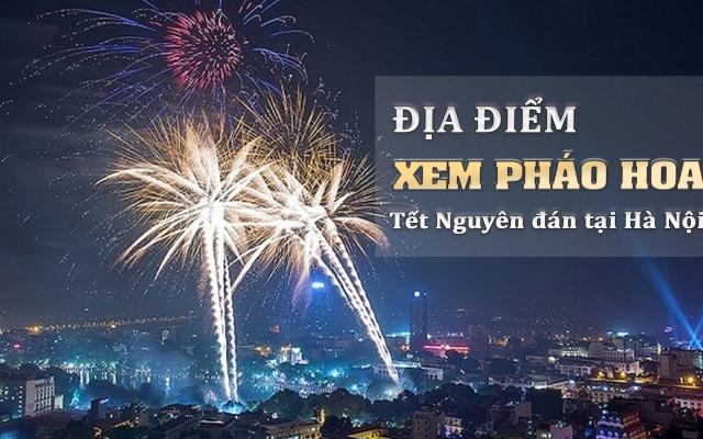 Infographics - Xem bắn pháo hoa giao thừa tại Hà Nội & những điều cần biết