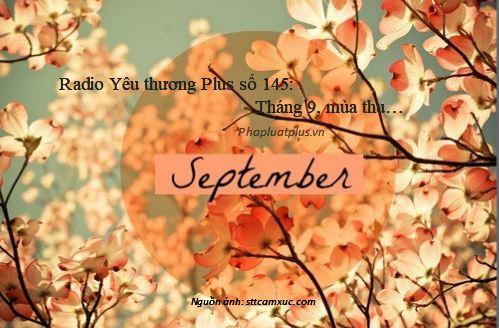 Radio Yêu thương Plus số 145: Tháng 9, mùa thu…